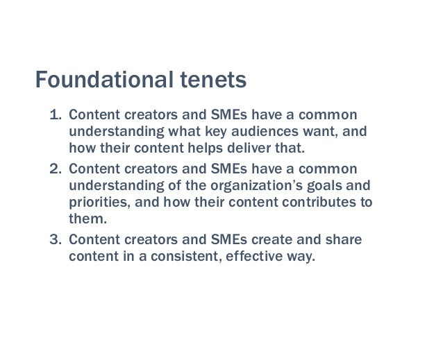 Foundational tenets 1. Content creators and SMEs have a common understanding what key audiences want, and how their conten...
