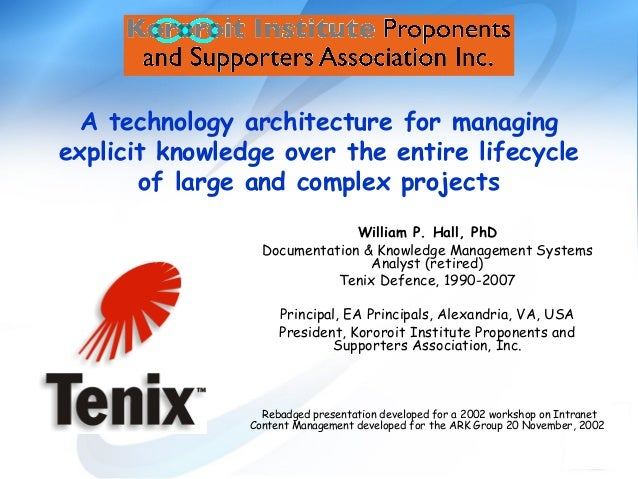 A technology architecture for managingexplicit knowledge over the entire lifecycleof large and complex projectsWilliam P. ...
