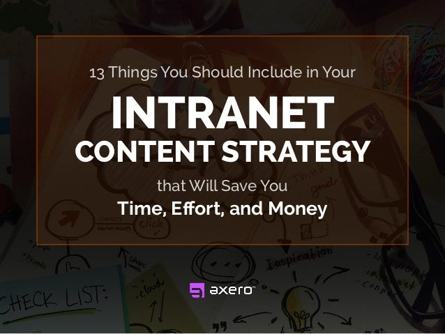 13 Things You Should Include in Your that Will Save You Time, Effort, and Money INTRANET CONTENT STRATEGY