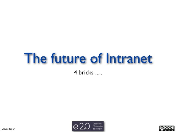 The future of Intranet                       4 bricks .....Claude Super