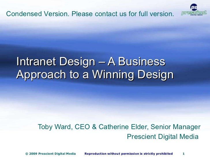 Intranet Design – A Business Approach to a Winning Design Toby Ward, CEO & Catherine Elder, Senior Manager Prescient Digit...