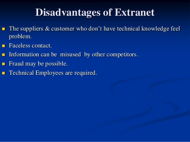 advantages of extranet The project involves gathering of the appropriate requirements for developing an extranet extranet e-business e-commerce the benefits of using an extranet.