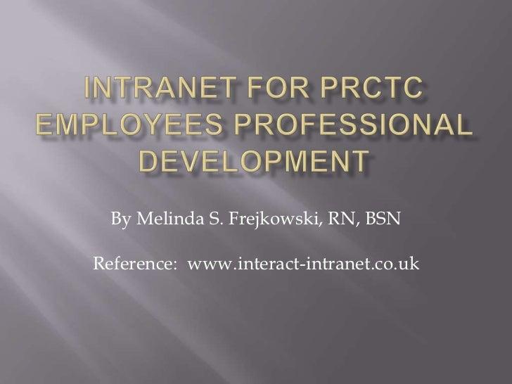 By Melinda S. Frejkowski, RN, BSNReference: www.interact-intranet.co.uk