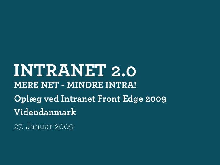 INTRANET 2.0 MERE NET - MINDRE INTRA! Oplæg ved Intranet Front Edge 2009 Videndanmark 27. Januar 2009