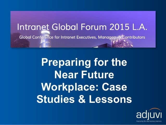 Preparing for the Near Future Workplace: Case Studies & Lessons