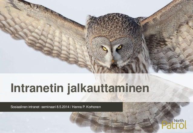 Sosiaalinen intranet -seminaari 8.5.2014 / Hanna P. Korhonen Intranetin jalkauttaminen
