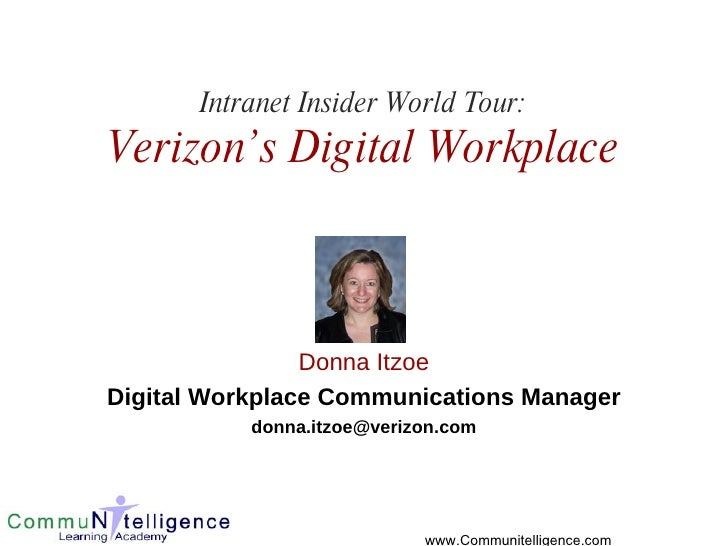 Intranet Insider World Tour: Verizon's Digital Workplace Donna Itzoe Digital Workplace Communications Manager [email_addre...