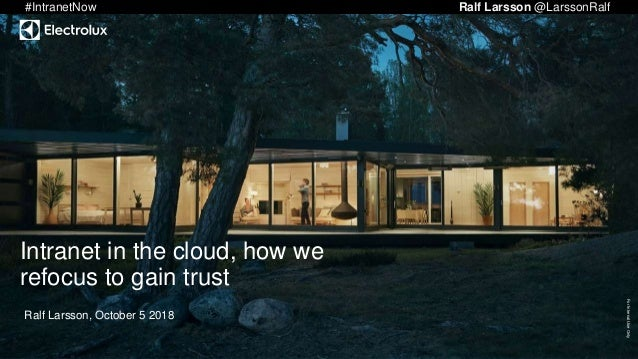 ForInternalUseOnly Intranet in the cloud, how we refocus to gain trust Ralf Larsson, October 5 2018 #IntranetNow Ralf Lars...
