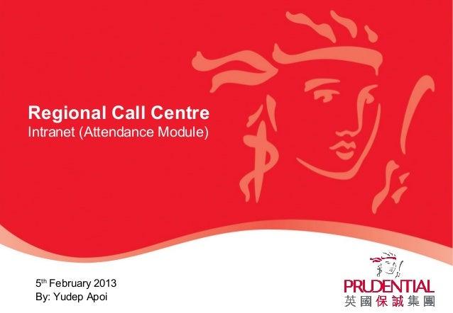 Regional Call CentreIntranet (Attendance Module)5thFebruary 2013By: Yudep Apoi