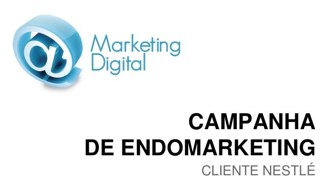 CAMPANHA DE ENDOMARKETING CLIENTE NESTLÉ