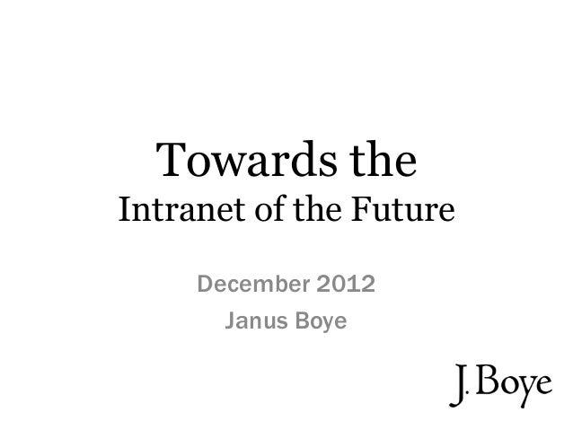 Towards theIntranet of the Future     December 2012       Janus Boye
