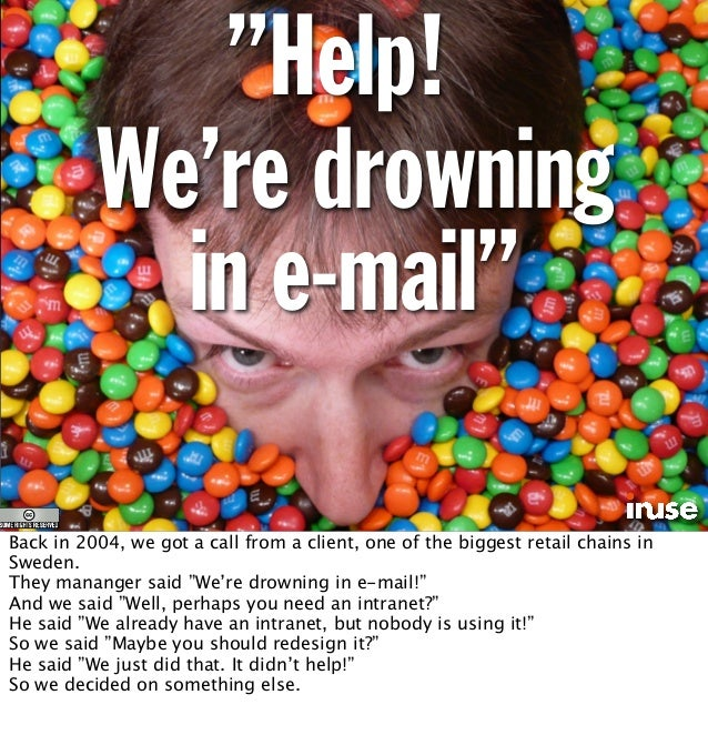 """""""Help! We're drowning in e-mail"""" Back in 2004, we got a call from a client, one of the biggest retail chains in Sweden. Th..."""