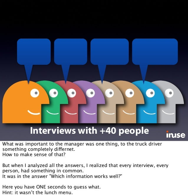 Interviews with +40 people What was important to the manager was one thing, to the truck driver something completely diffe...