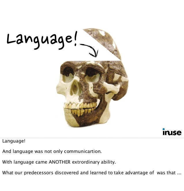 Language! Language! And language was not only communicartion. With language came ANOTHER extrordinary ability. What our pr...