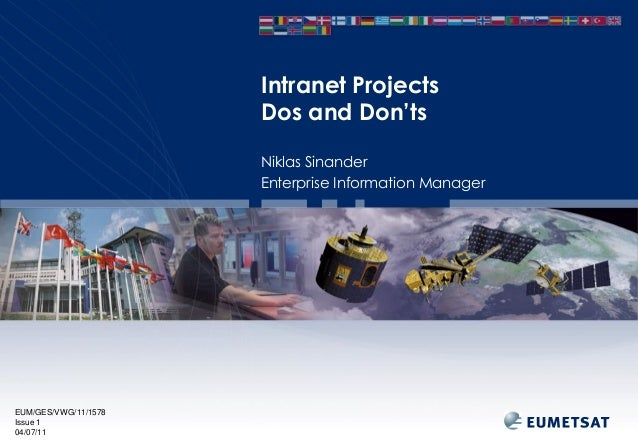 Intranet Projects Dos and Don'ts Niklas Sinander Enterprise Information Manager  EUM/GES/VWG/11/1578 Issue 1 04/07/11