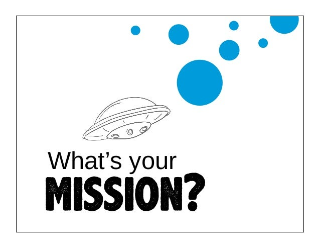 What's your  mission?
