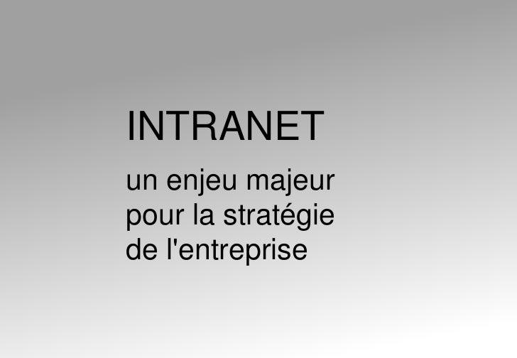 INTRANET <br />un enjeu majeurpour la stratégiede l'entreprise <br />
