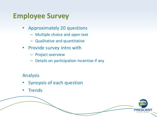 • Approximately 20 questions– Multiple choice and open text– Qualitative and quantitative• Provide survey intro with– Proj...