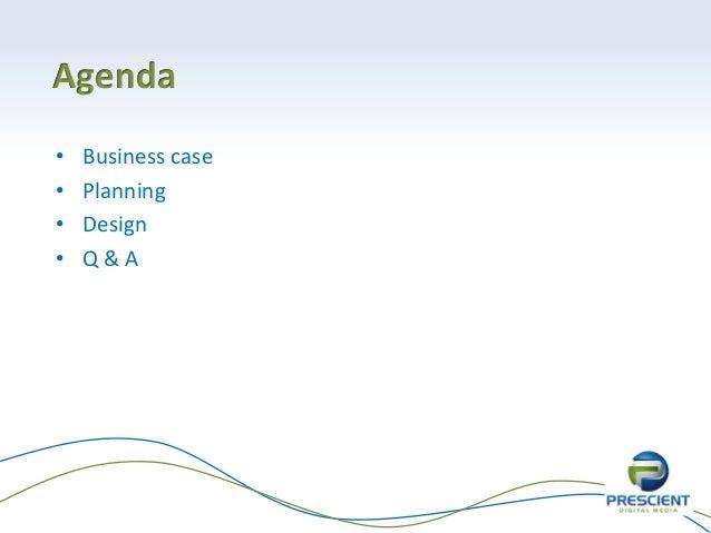 Agenda• Business case• Planning• Design• Q & A