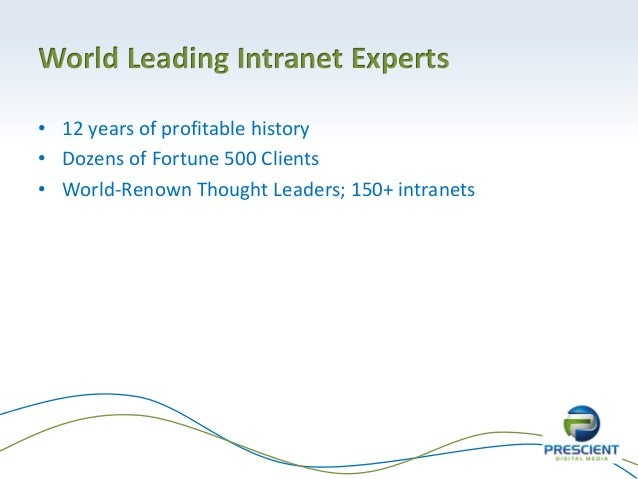 World Leading Intranet Experts• 12 years of profitable history• Dozens of Fortune 500 Clients• World-Renown Thought Leader...