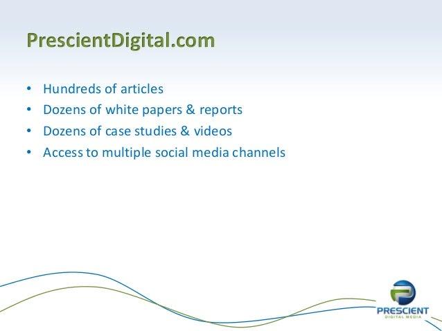 PrescientDigital.com• Hundreds of articles• Dozens of white papers & reports• Dozens of case studies & videos• Access to m...