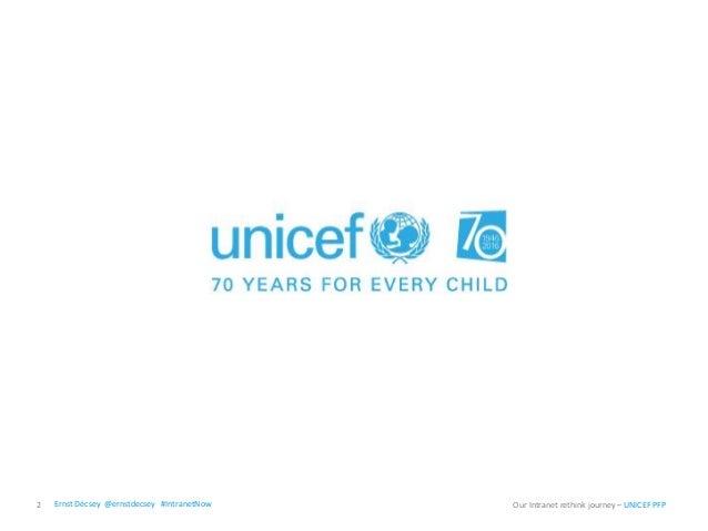 2 Our Intranet rethink journey – UNICEF PFPErnst Décsey @ernstdecsey #IntranetNow