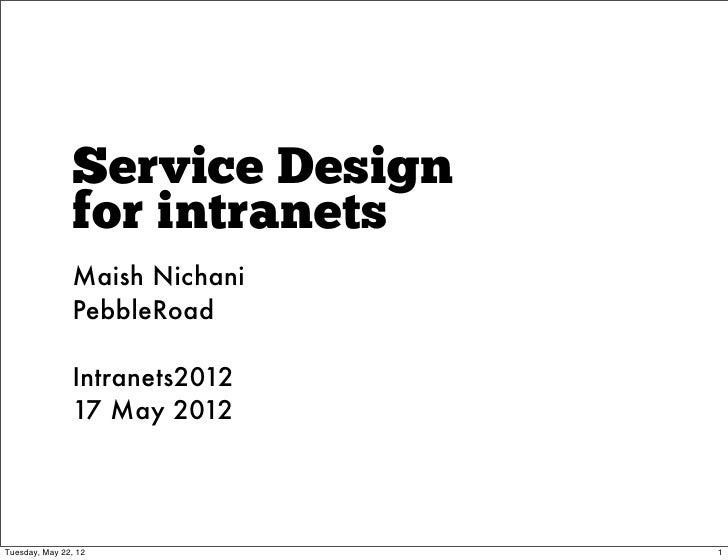 Service Design               for intranets               Maish Nichani               PebbleRoad               Intranets201...