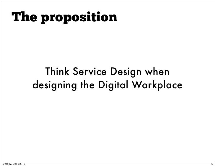 The proposition                        Think Service Design when                      designing the Digital WorkplaceTuesd...