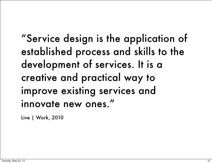 """Service design is the application of               established process and skills to the               development of ser..."