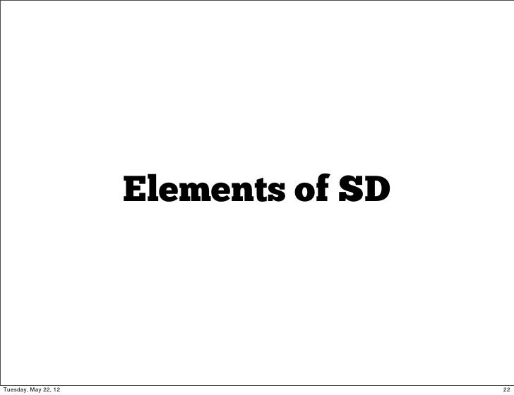 Elements of SDTuesday, May 22, 12                    22