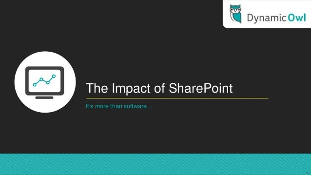 The Impact of SharePointIt's more than software…15