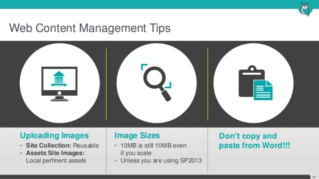 Web Content Management Tips• 10MB is still 10MB evenif you scale• Unless you are using SP2013Image Sizes• Site Collection:...