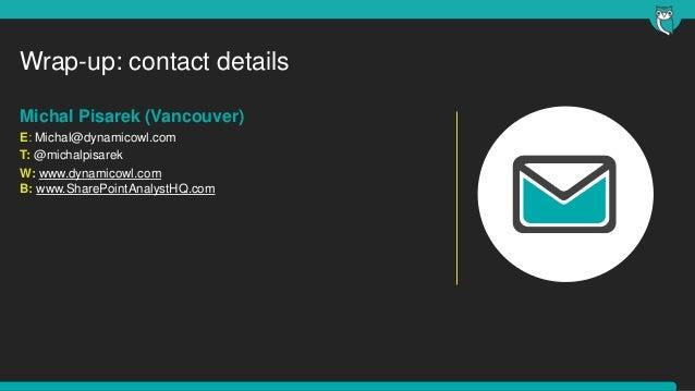 Wrap-up: contact detailsMichal Pisarek (Vancouver)E: Michal@dynamicowl.comT: @michalpisarekW: www.dynamicowl.comB: www.Sha...