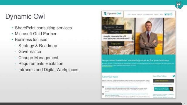 Dynamic Owl4• SharePoint consulting services• Microsoft Gold Partner• Business focused- Strategy & Roadmap- Governance- Ch...