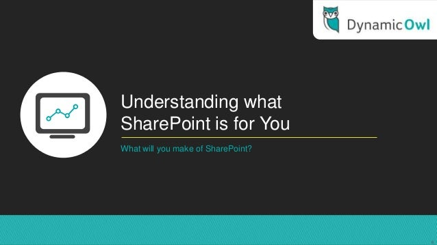 Understanding whatSharePoint is for YouWhat will you make of SharePoint?6