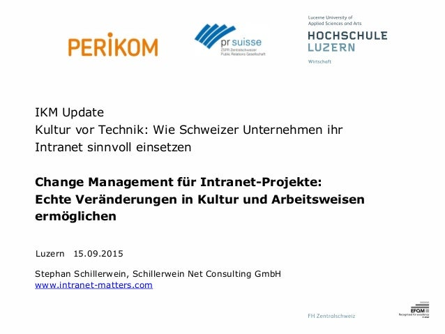 Luzern 15.09.2015 IKM Update Kultur vor Technik: Wie Schweizer Unternehmen ihr Intranet sinnvoll einsetzen Change Manageme...