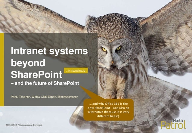 Intranet systems beyond SharePoint – and the future of SharePoint 2015-02-25 / Copenhagen, Denmark Perttu Tolvanen, Web & ...