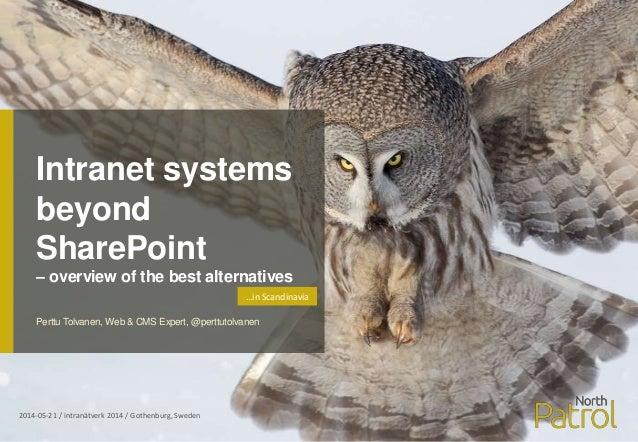 Intranet systems beyond SharePoint – overview of the best alternatives 2014-05-21 / intranätverk 2014 / Gothenburg, Sweden...