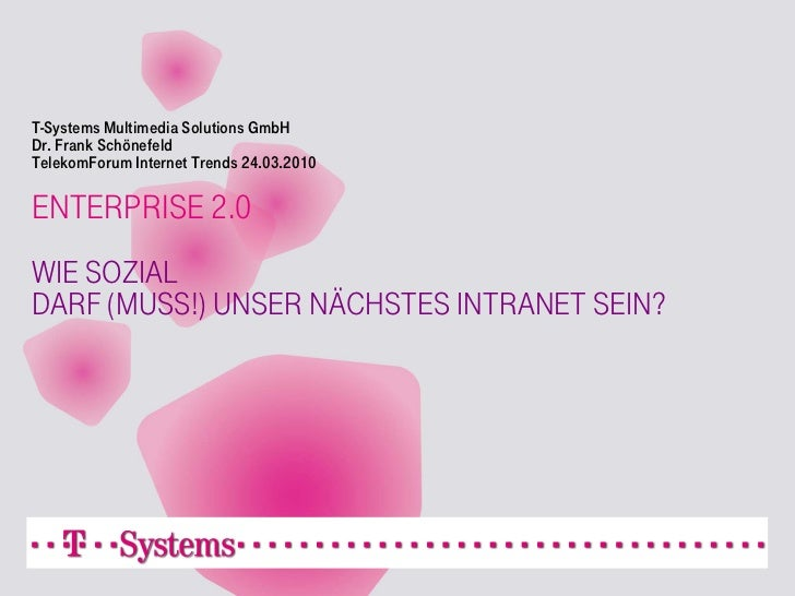 T-Systems Multimedia Solutions GmbH Dr. Frank Schönefeld TelekomForum Internet Trends 24.03.2010  ENTERPRISE 2.0 WIE SOZIA...
