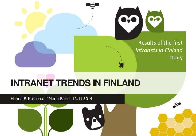 INTRANET TRENDS IN FINLAND  Hanna P. Korhonen / North Patrol, 13.11.2014  Results of the first  Intranets in Finland  stud...