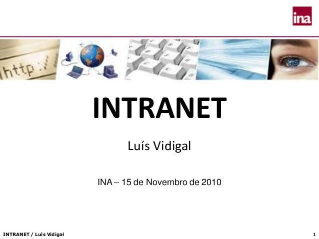 INTRANET / Luís Vidigal 11 INTRANET Luís Vidigal INA – 15 de Novembro de 2010