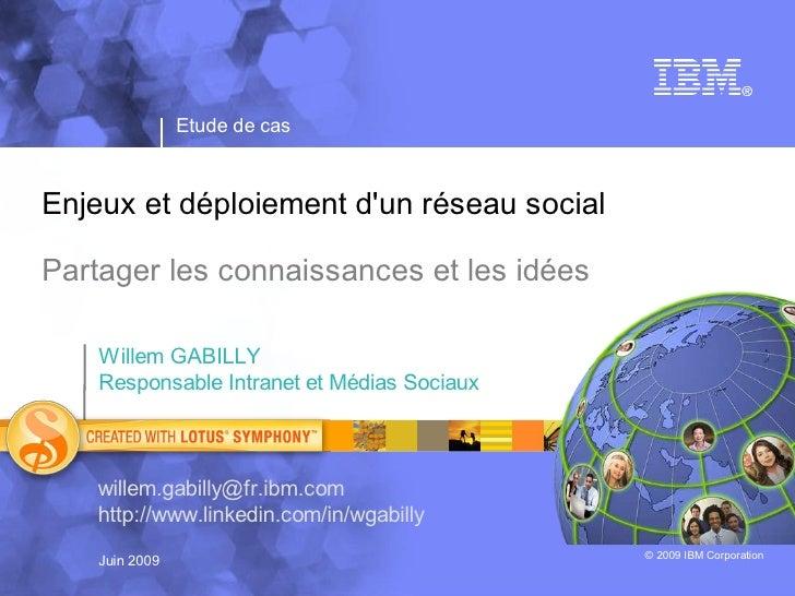 Etude de cas    Enjeux et déploiement d'un réseau social  Partager les connaissances et les idées      Willem GABILLY     ...