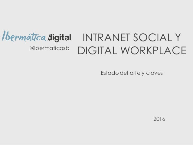 INTRANET SOCIAL Y DIGITAL WORKPLACE Estado del arte y claves @Ibermaticasb 2016