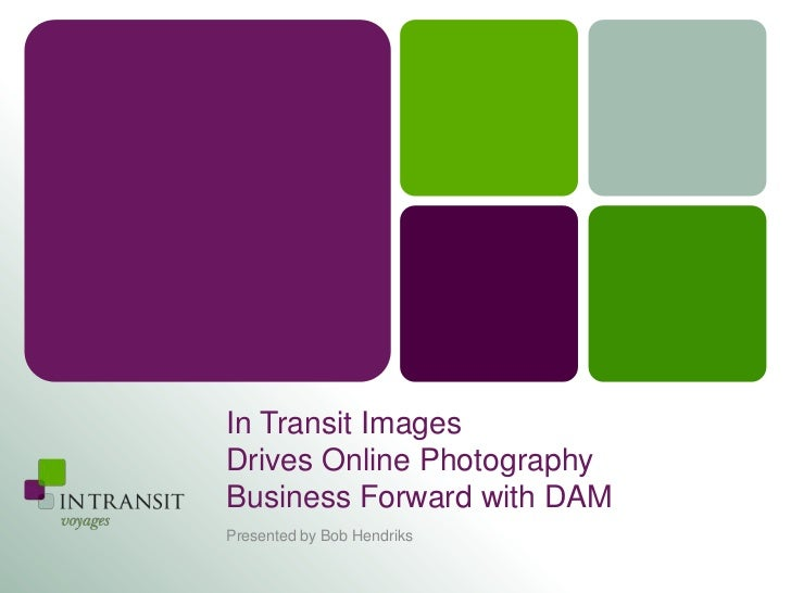 In Transit ImagesDrives Online PhotographyBusiness Forward with DAMPresented by Bob Hendriks