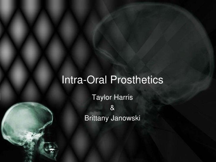 Intra-Oral Prosthetics      Taylor Harris             &    Brittany Janowski