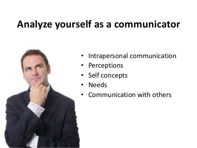 intrapersonal communication The word 'intra' means inside or within in contrast to interpersonal communication, which implies communication with the other person, intrapersonal communication implies with the self.