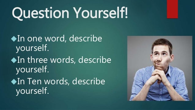 essay describing yourself in one word One word to describe yourself college essay 150 great words and phrases to use during the college , 150 great words and  words youd one to describing yourself.
