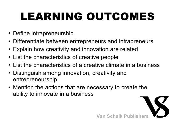 <ul><li>Define intrapreneurship </li></ul><ul><li>Differentiate between entrepreneurs and intrapreneurs </li></ul><ul><li>...