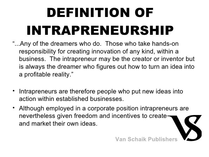 """DEFINITION OF INTRAPRENEURSHIP <ul><li>"""" ...Any of the dreamers who do.  Those who take hands-on responsibility for creati..."""