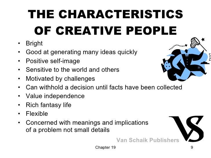 THE CHARACTERISTICS OF CREATIVE PEOPLE <ul><li>Bright </li></ul><ul><li>Good at generating many ideas quickly </li></ul><u...